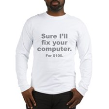 Sure I'll Fix Your Computer. For $100. Long Sleeve