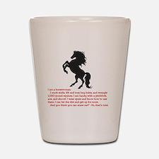 I am a horsewoman ... I can  ...  Shot Glass
