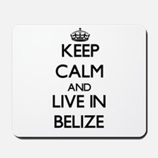 Keep Calm and Live In Belize Mousepad