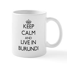 Keep Calm and Live In Burundi Mugs