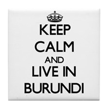 Keep Calm and Live In Burundi Tile Coaster