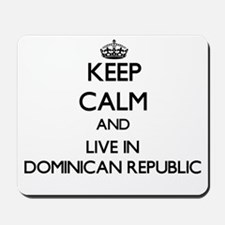Keep Calm and Live In Dominican Republic Mousepad