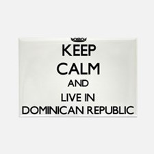Keep Calm and Live In Dominican Republic Magnets