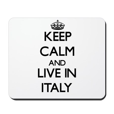 Keep Calm and Live In Italy Mousepad