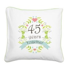 45th Anniversary flowers and Square Canvas Pillow