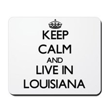 Keep Calm and Live In Louisiana Mousepad