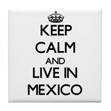 Keep Calm and Live In Mexico Tile Coaster