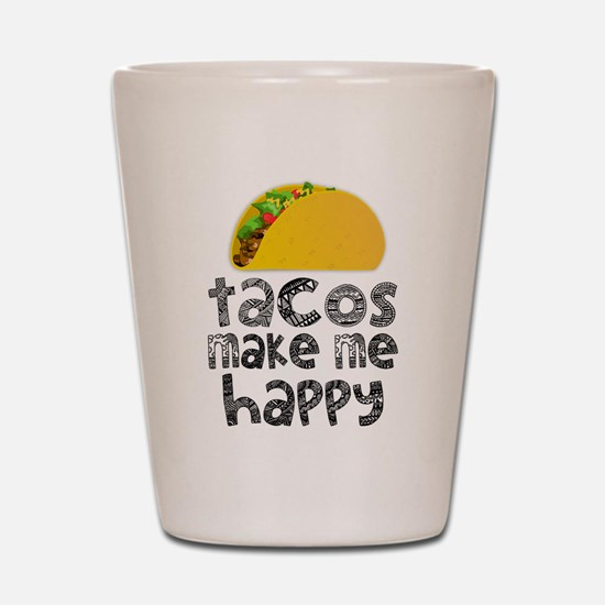 Tacos Make Me Happy Shot Glass
