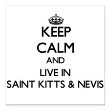 Keep Calm and Live In Saint Kitts & Nevis Square C