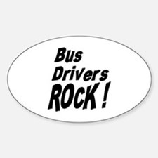 Bus Drivers Rock ! Oval Decal
