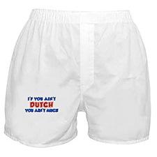 You Aint Dutch Boxer Shorts
