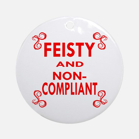 Feisty And Non-Compliant Ornament (Round)