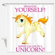 Always be A Unicorn! Shower Curtain