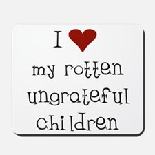 Ungrateful Children Mousepad