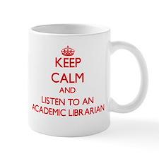 Keep Calm and Listen to an Academic Librarian Mugs