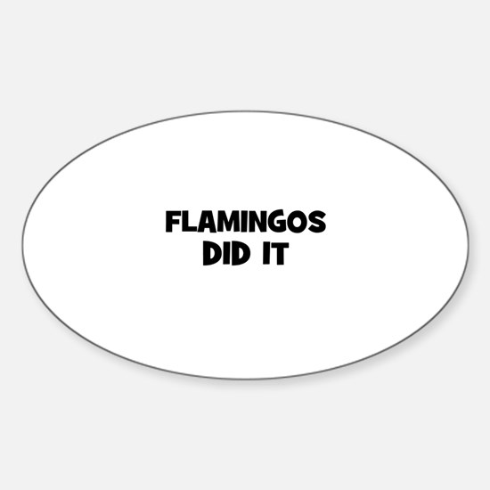 flamingos did it Oval Decal