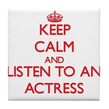 Keep Calm and Listen to an Actress Tile Coaster