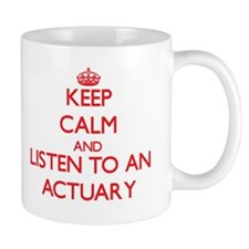 Keep Calm and Listen to an Actuary Mugs