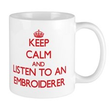 Keep Calm and Listen to an Embroiderer Mugs