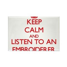 Keep Calm and Listen to an Embroiderer Magnets