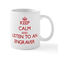 Keep Calm and Listen to an Engraver Mugs