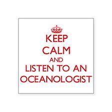 Keep Calm and Listen to an Oceanologist Sticker