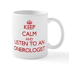 Keep Calm and Listen to an Oneirologist Mugs