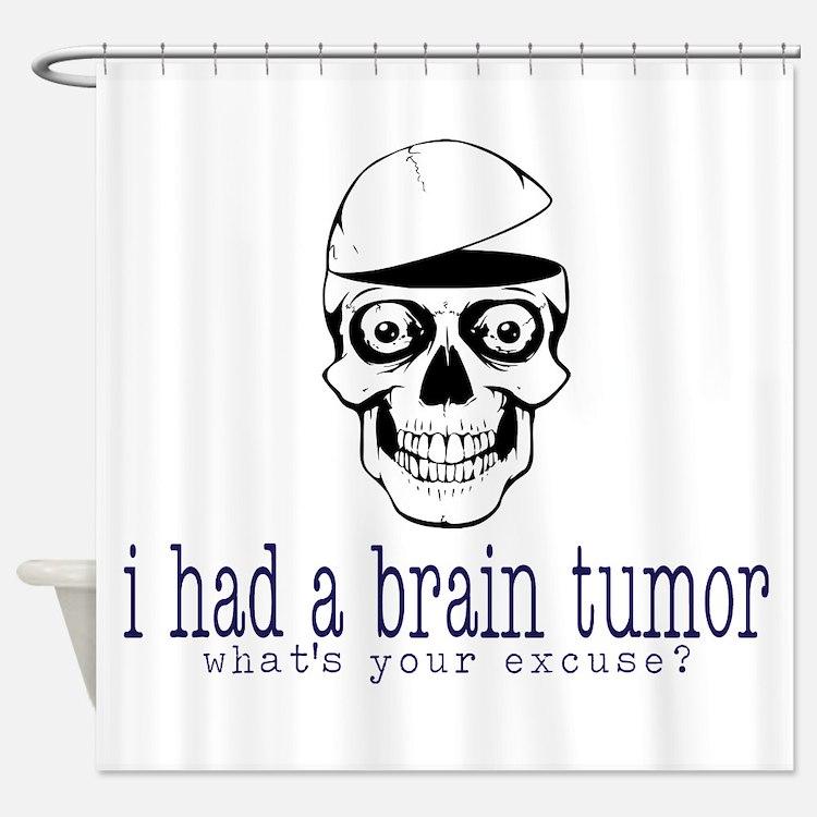 Brain Tumor Excuse Shower Curtain