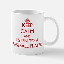 Keep Calm and Listen to a Baseball Player Mugs