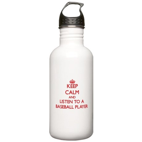 Keep Calm and Listen to a Baseball Player Water Bo