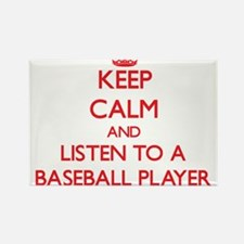 Keep Calm and Listen to a Baseball Player Magnets