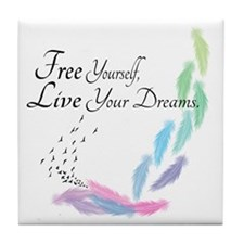 Free yourself, Live your dreams Tile Coaster