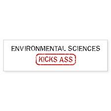 ENVIRONMENTAL SCIENCES kicks Bumper Bumper Bumper Sticker