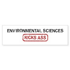 ENVIRONMENTAL SCIENCES kicks Bumper Bumper Sticker