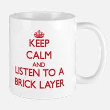 Keep Calm and Listen to a Brick Layer Mugs
