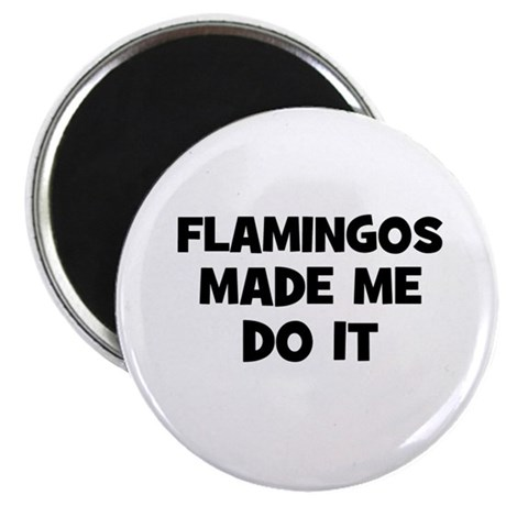 "flamingos made me do it 2.25"" Magnet (10 pack)"