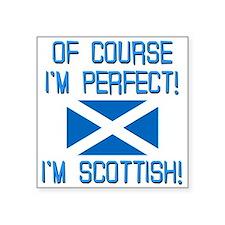 """I'm Perfect I'm Scottish Square Sticker 3"""" x 3"""""""