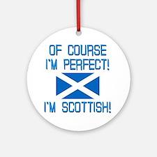 I'm Perfect I'm Scottish Ornament (Round)