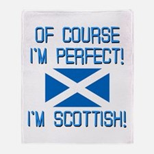 I'm Perfect I'm Scottish Throw Blanket
