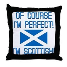 I'm Perfect I'm Scottish Throw Pillow