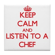 Keep Calm and Listen to a Chef Tile Coaster