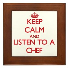 Keep Calm and Listen to a Chef Framed Tile