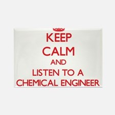 Keep Calm and Listen to a Chemical Engineer Magnet