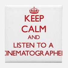 Keep Calm and Listen to a Cinematographer Tile Coa