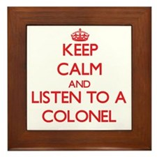 Keep Calm and Listen to a Colonel Framed Tile