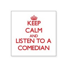 Keep Calm and Listen to a Comedian Sticker