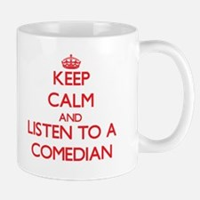 Keep Calm and Listen to a Comedian Mugs