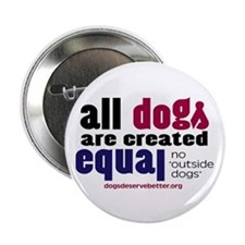 """All Dogs Are Created Equal: 2.25"""" Button (10"""
