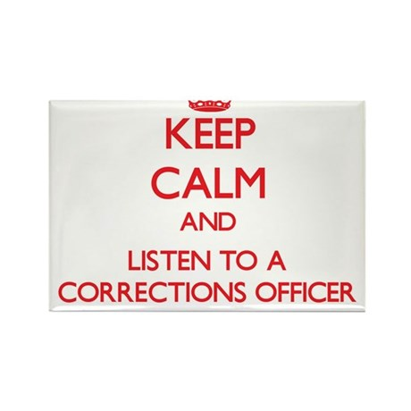 Keep Calm and Listen to a Corrections Officer Magn