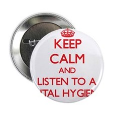 "Keep Calm and Listen to a Dental Hygienist 2.25"" B"